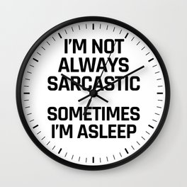 I'm Not Always Sarcastic Sometimes I'm Asleep Wall Clock