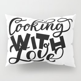 Cooking with love - Funny hand drawn quotes illustration. Funny humor. Life sayings. Sarcastic funny quotes. Pillow Sham