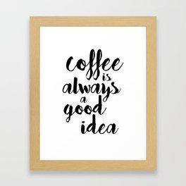 Coffee Is Always A Good Idea Framed Art Print