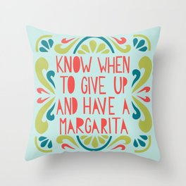 Know when to give up and have a Margarita Throw Pillow