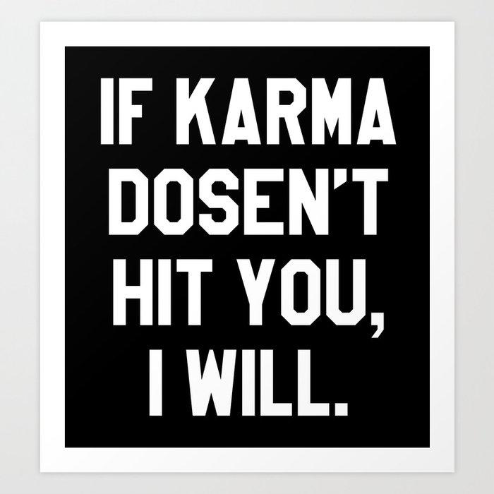 IF KARMA DOESN'T HIT YOU I WILL (Black & White) Art Print