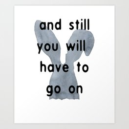 And Still You Will Have To Go On Art Print
