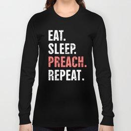 Eat. Sleep. Preach. Repeat. Funny Pastor Design Long Sleeve T-shirt