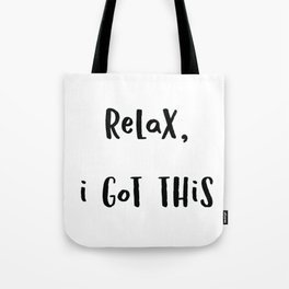 Relax I got this (Black Text on White) Tote Bag