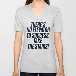 There is no elevator to success, you have to take the stairs, motivational quote, inspiraitonal sen Unisex V-Neck