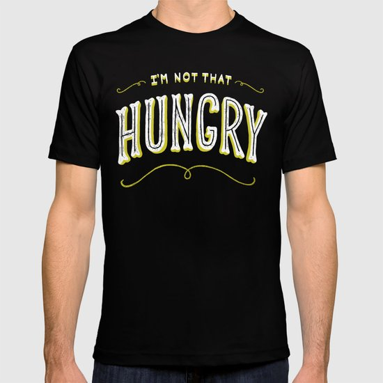 I'm Not That Hungry T-shirt