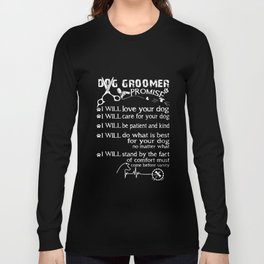 dog groomer promise dog t-shirts Long Sleeve T-shirt