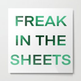 FREAK IN THE SHEETS Metal Print