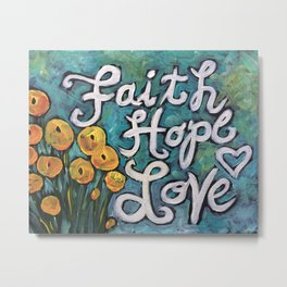 Faith, Hope and Love Metal Print