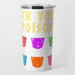 """A Nice Picking Tee For """"Pick Your Poison"""" T-shirt Design Deadly Dangerous Colors Colorful Bacteria Travel Mug"""