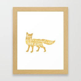 FUR IS FOR ANIMALS NOT RICH IDIOTS vegan fox quote Framed Art Print