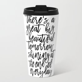 There' A Great Big Beautiful Tomorrow Shining At The End of Everyday,Kids Room Decor,Children Travel Mug