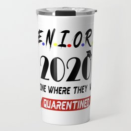 Seniors 2020 The One Where They Were Quarantined T-Shirt Travel Mug