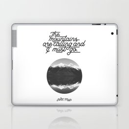 The mountains are calling and I must go (John Muir Quote) Laptop & iPad Skin