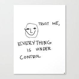 Everything is Under Control Canvas Print