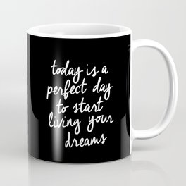 Today is a Perfect Day to Start Living Your Dreams modern minimalist typography home room wall decor Coffee Mug