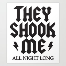 They Shook Me All Night Long Art Print