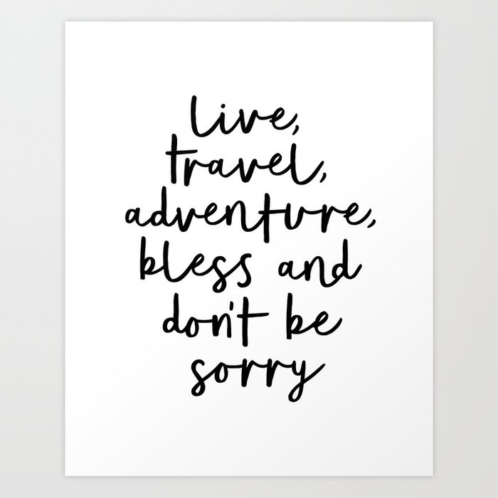 Live Travel Adventure Bless and Don't Be Sorry black and white modern typography home wall decor Kunstdrucke