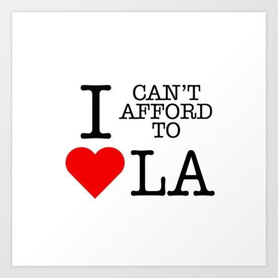 Can't afford to love LA Art Print