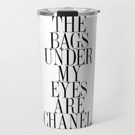 The bags under my eyes are - Quote Travel Mug