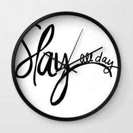 Slay all day Wall Clock