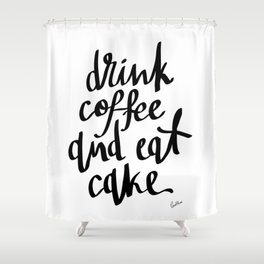 Drink Coffee & Eat Cake Shower Curtain