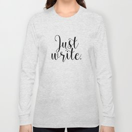 Just write. - Inverse Long Sleeve T-shirt