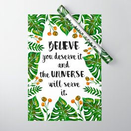 Believe You Deserve It and The Universe Will Serve It Wrapping Paper