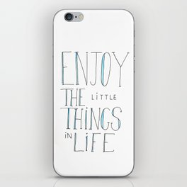 Enjoy the little things in life iPhone Skin