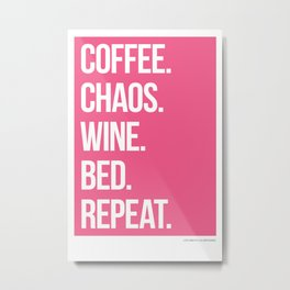 Coffee. Chaos. Wine. Bed. Repeat. Magenta. Metal Print