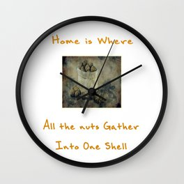 Home is Where All the Nuts Gather into One Shell Text and Image Design Wall Clock