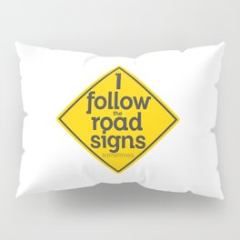I Follow the road signs sometimes Pillow Sham