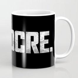 MEDIOCRE. Coffee Mug