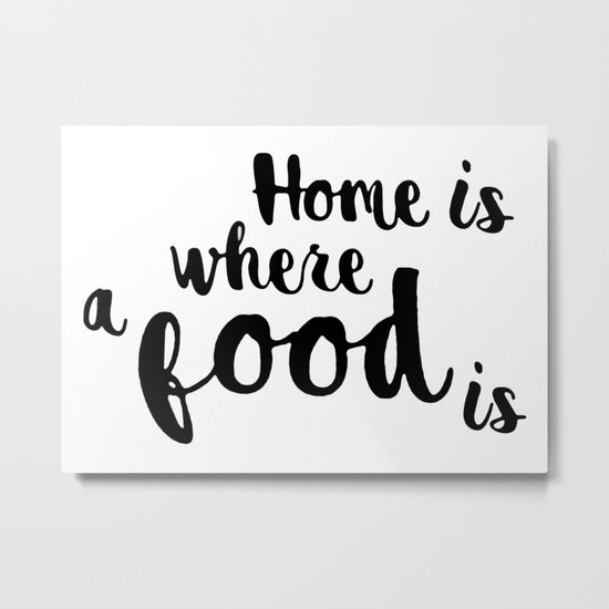 Home is where a food is Metal Print