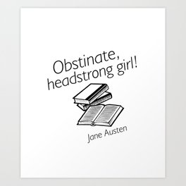 Obstinate, headstrong girl Art Print