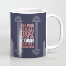 Lab No. 4 - The Pain You Feel Today Gym Inspirational Quotes Poster Coffee Mug