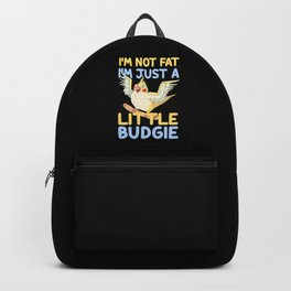 I'm Not Fat A Little Budgie Overweight Gift Backpack