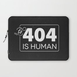 To 404 Is Human Laptop Sleeve