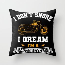 I Don't Snore I Dream I'm A Motorcycle Gift Throw Pillow