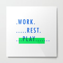 Work. Rest. PLAY. Metal Print