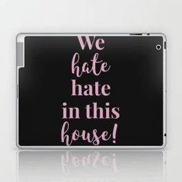 We hate hate in this house black-pink Laptop & iPad Skin