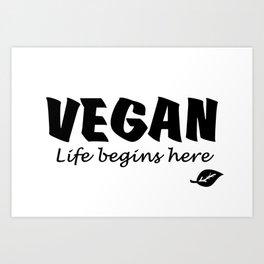 Vegan Life begins here black letters Art Print