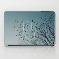 let it go iPad Cases featuring Let Go by Brandy Coleman Ford