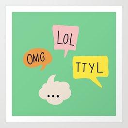 LOL, OMG,TTYL ... Art Print