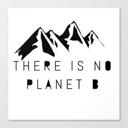 There is No Planet B T-Shirt Canvas Print