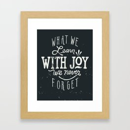 What We Learn With Joy - We Never Forget Framed Art Print