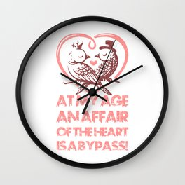 Valentine's At my age an affair of the heart is a bypass! Wall Clock