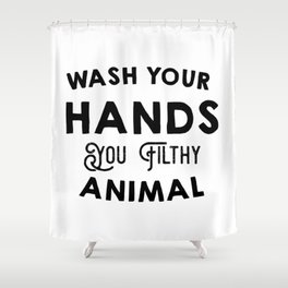 Wash Your Hands You Filthy Animal Shower Curtain