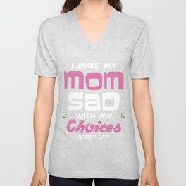 I Make My Mom Sad With My Choices Every Day print Unisex V-Neck