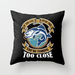 fishing too close father's day Throw Pillow